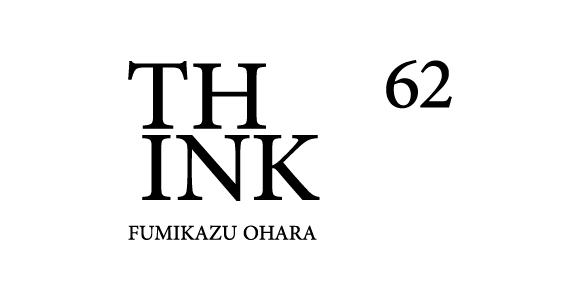 THINK62 Fumikazu Ohara